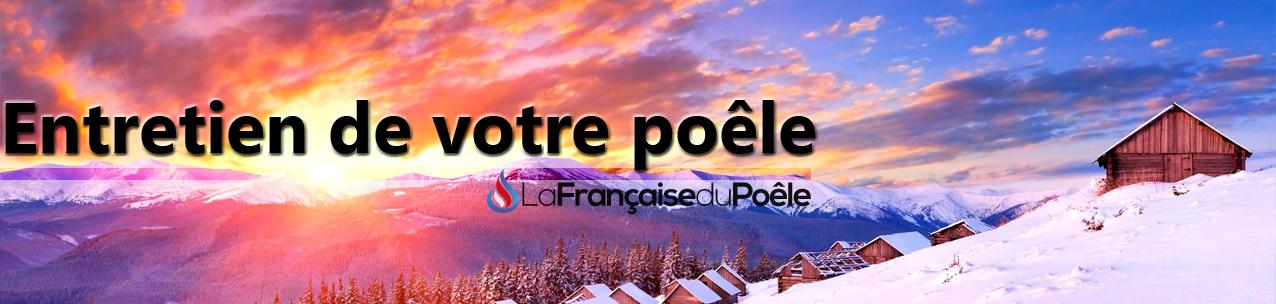 Entretien de votre poêle la Française du poêle